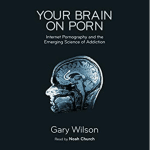 Your Brain on Porn narrated by Noah Church